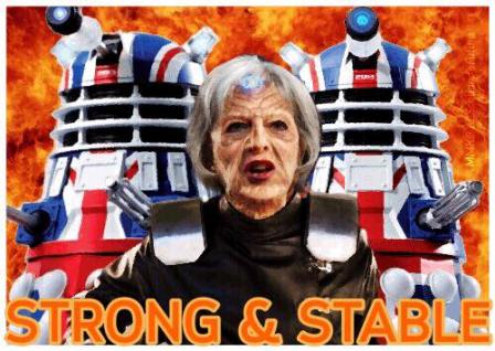 Theresa May strong and stable dalek