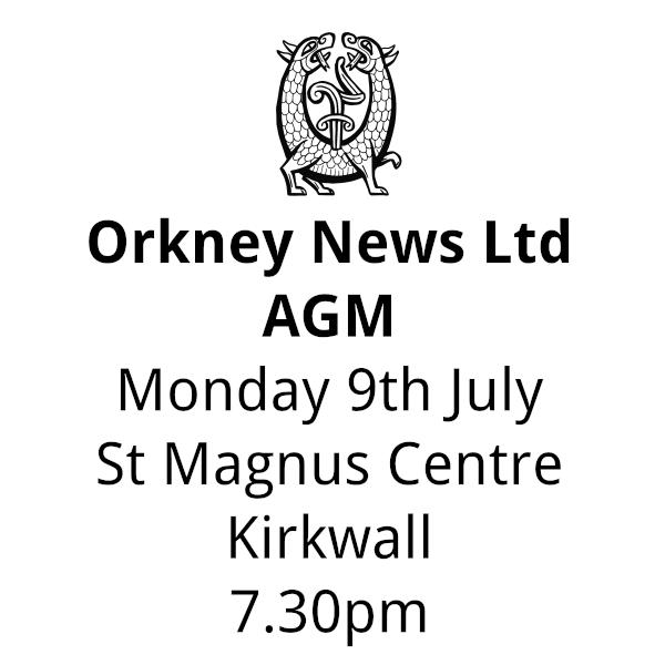 Orkney News Ltd. AGM, Monday 9th July, St Magnus Centre, Kirkwall, 7.30pm