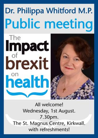 Dr Philippa Whitford MP. The impact of Brexit on health. Public meeting. Wednesday 1st August. St Magnus Centre, Kirkwall.