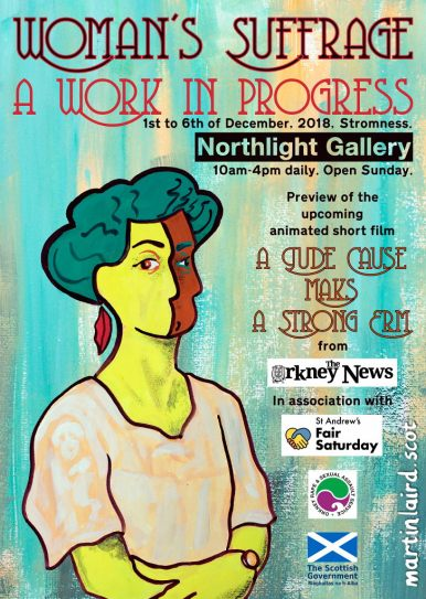 Woman's Suffrage: A Work In Progress. Exhibition poster. Northlight Gallery, Stromness, December 1st to 6th 2018,10am-4pm.
