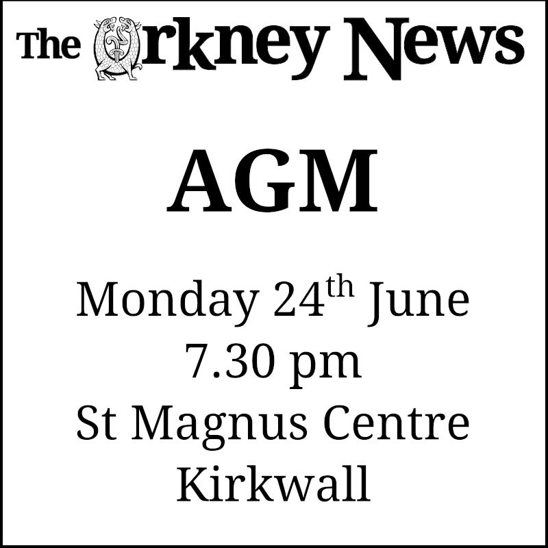 The Orkney News AGM Monday 24th June 2019, 7.30pm, St Magnus Centre, Kirkwall