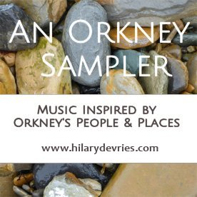 An Orkney Sampler - music inspired by Orkney's People & Places - www.hilarydevries.com