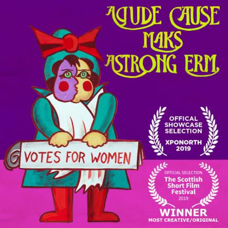 A Gude Cause Maks A Strong Erm - the animated story of the Orcadian Woman's Suffrage Society